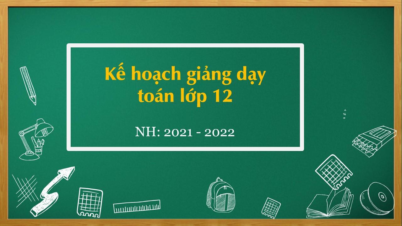 Kế hoạch giảng dạy môn Toán năm học 2021 - 2022